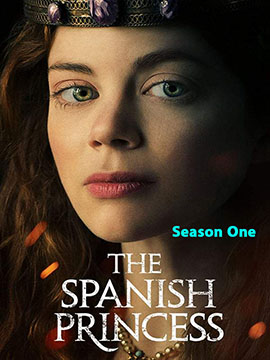 The Spanish Princess - The Complete Season One